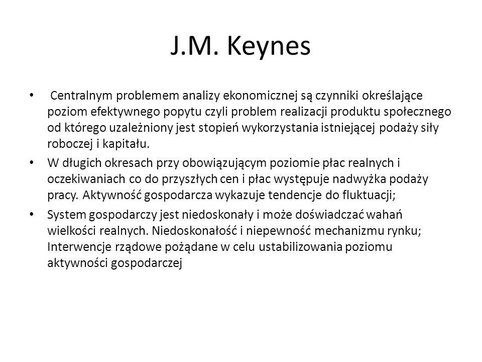 J.M. Keynes Centralnym problemem analizy ekonomicznej są czynniki określające poziom efektywnego popytu czyli problem realizacji produktu społecznego