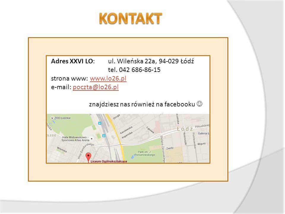 Adres XXVI LO:ul. Wileńska 22a, 94-029 Łódź tel. 042 686-86-15 strona www: www.lo26.plwww.lo26.pl e-mail: poczta@lo26.plpoczta@lo26.pl znajdziesz nas