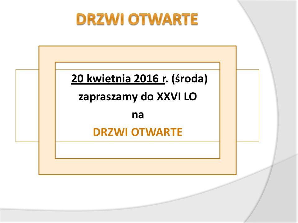 20 kwietnia 2016 r. (środa) zapraszamy do XXVI LO na DRZWI OTWARTE