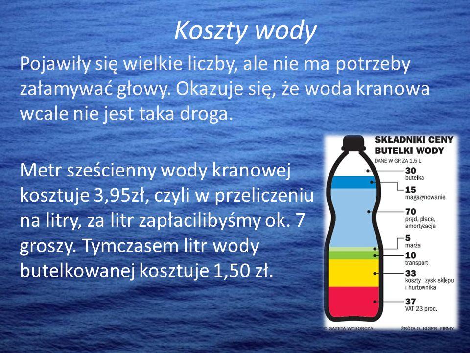 Koszty wody Metr sześcienny wody kranowej kosztuje 3,95zł, czyli w przeliczeniu na litry, za litr zapłacilibyśmy ok.