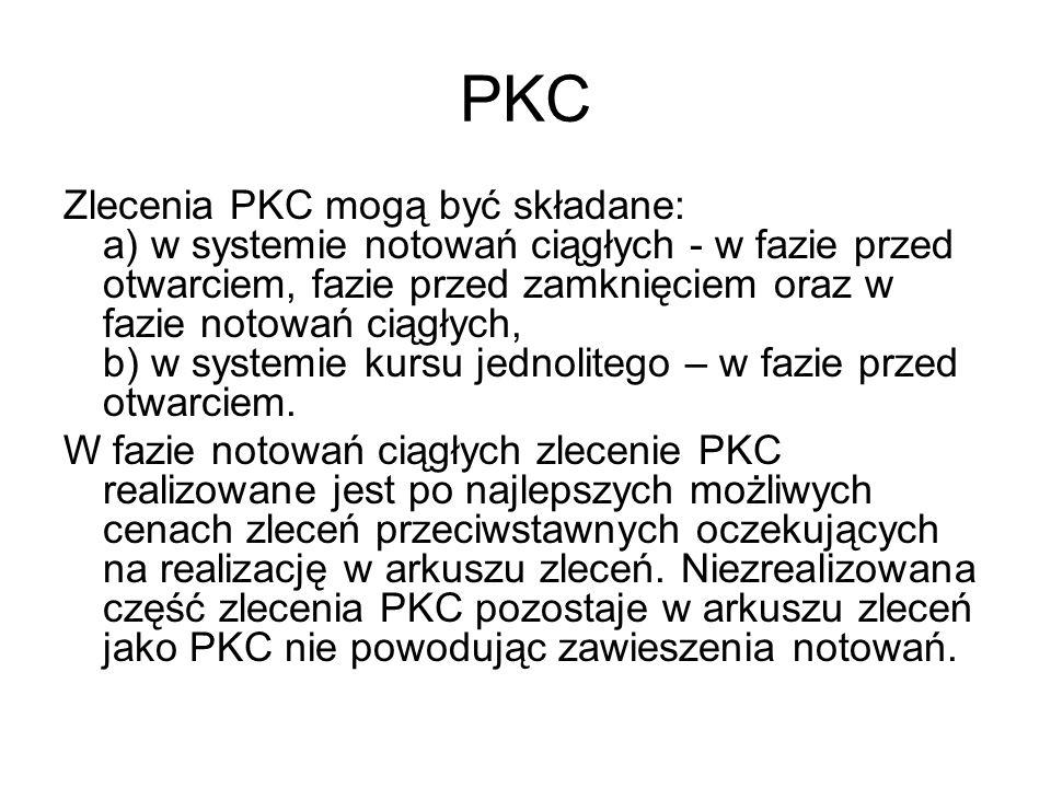 PKC W przypadku, gdy w chwili przyjęcia zlecenia PKC w arkuszu zleceń jedynym zleceniem przeciwstawnym do tego zlecenia jest zlecenie PKC, zlecenie PKC podlega realizacji po cenie równej kursowi ostatniej transakcji zawartej w tym dniu, a w przypadku jej braku - po kursie odniesienia dla dynamicznych ograniczeń wahań kursów.