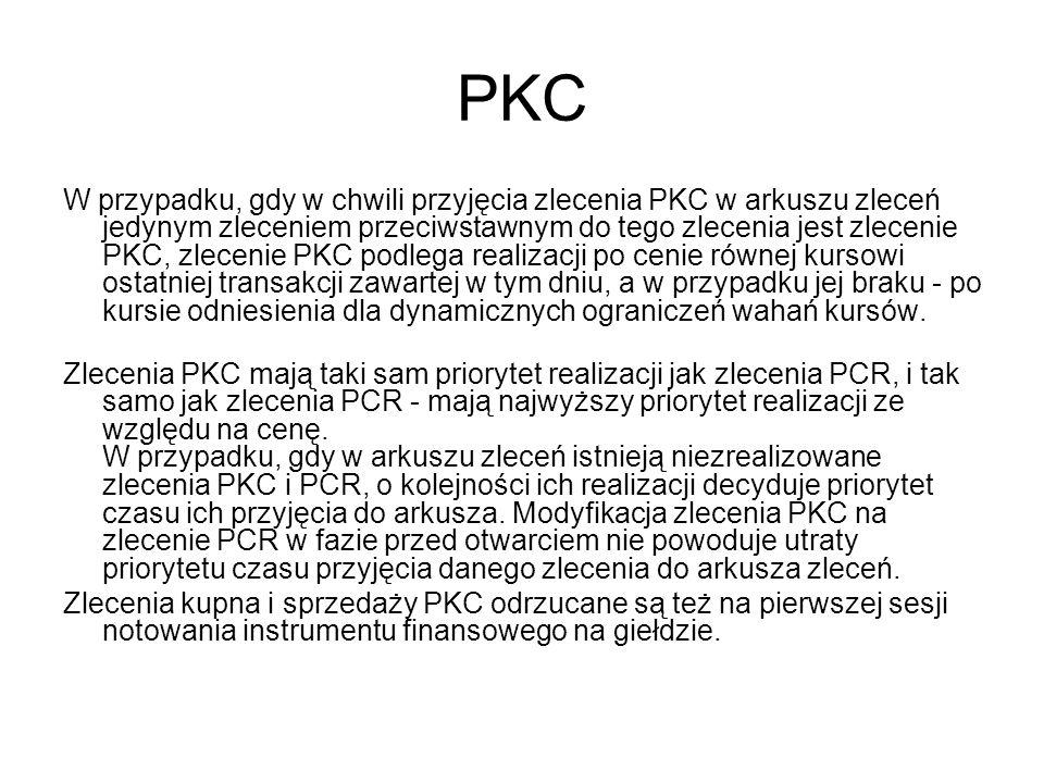 PCR Zlecenia PCR można składać: w systemie notowań ciągłych - w fazie przed otwarciem, w fazie notowań ciągłych oraz w fazie przed zamknięciem, w systemie kursu jednolitego - w fazie przed otwarciem.
