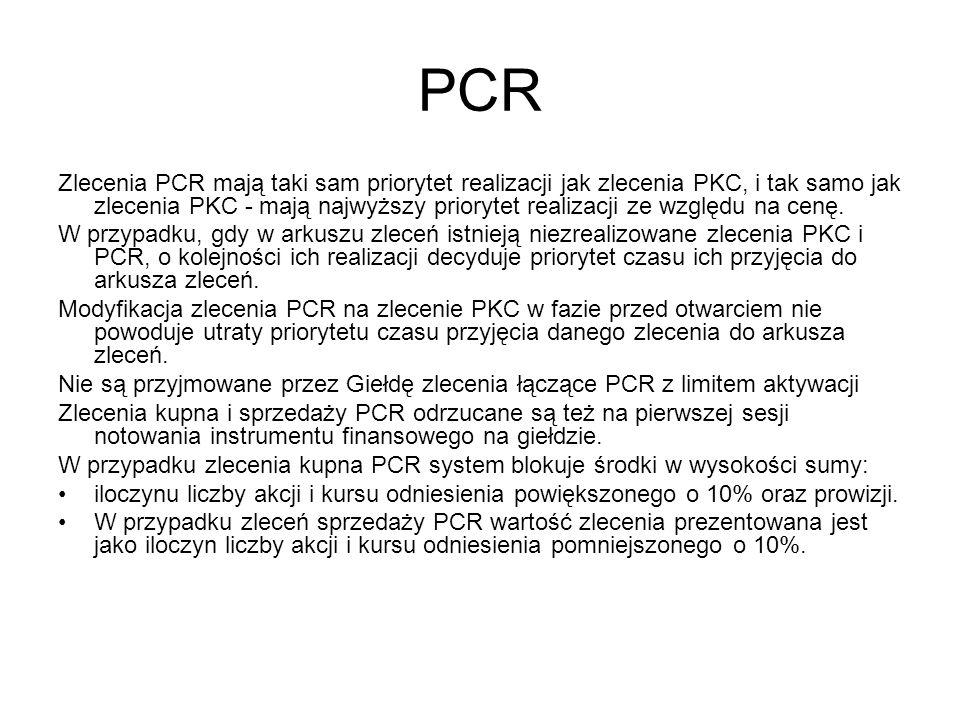 PCR Zlecenia PCR mają taki sam priorytet realizacji jak zlecenia PKC, i tak samo jak zlecenia PKC - mają najwyższy priorytet realizacji ze względu na cenę.