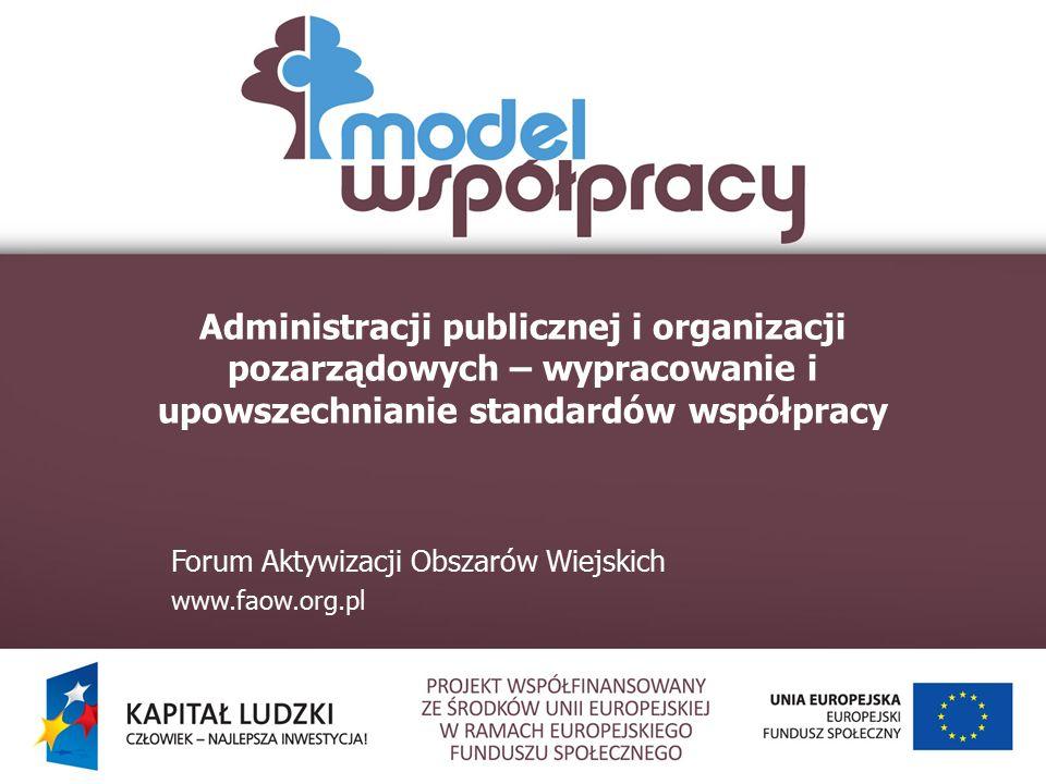 Administracji publicznej i organizacji pozarządowych – wypracowanie i upowszechnianie standardów współpracy Forum Aktywizacji Obszarów Wiejskich www.faow.org.pl