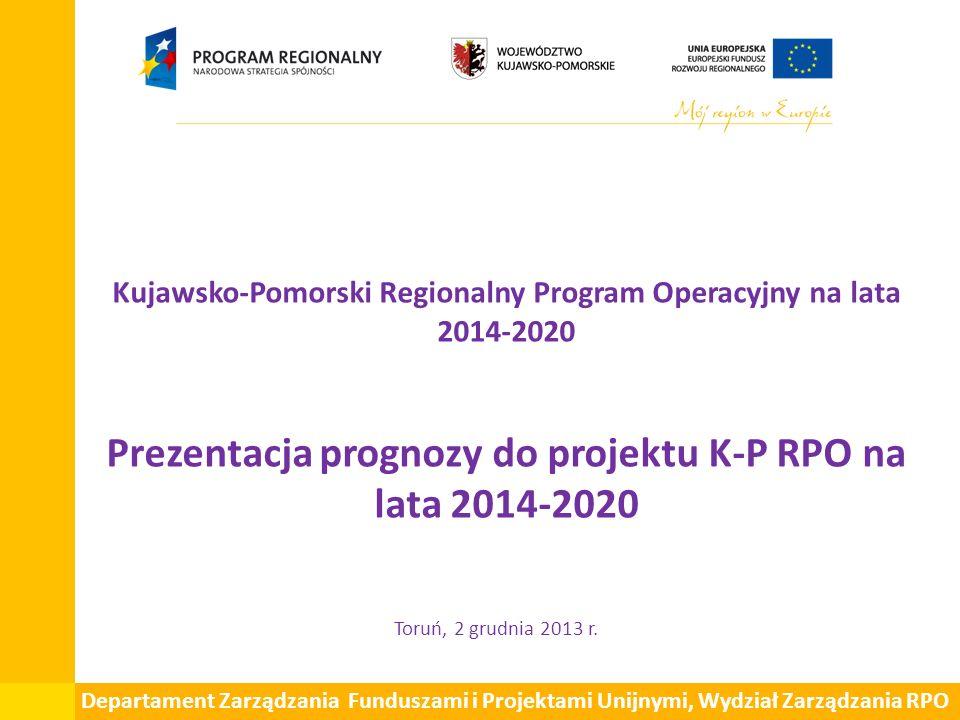 Kujawsko-Pomorski Regionalny Program Operacyjny na lata 2014-2020 Prezentacja prognozy do projektu K-P RPO na lata 2014-2020 Toruń, 2 grudnia 2013 r.