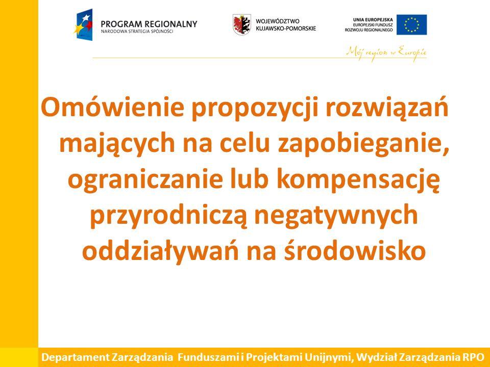 Departament Zarządzania Funduszami i Projektami Unijnymi, Wydział Zarządzania RPO Omówienie propozycji rozwiązań mających na celu zapobieganie, ograniczanie lub kompensację przyrodniczą negatywnych oddziaływań na środowisko
