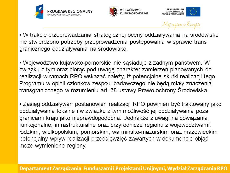 Departament Zarządzania Funduszami i Projektami Unijnymi, Wydział Zarządzania RPO W trakcie przeprowadzania strategicznej oceny oddziaływania na środowisko nie stwierdzono potrzeby przeprowadzenia postępowania w sprawie trans granicznego oddziaływania na środowisko.