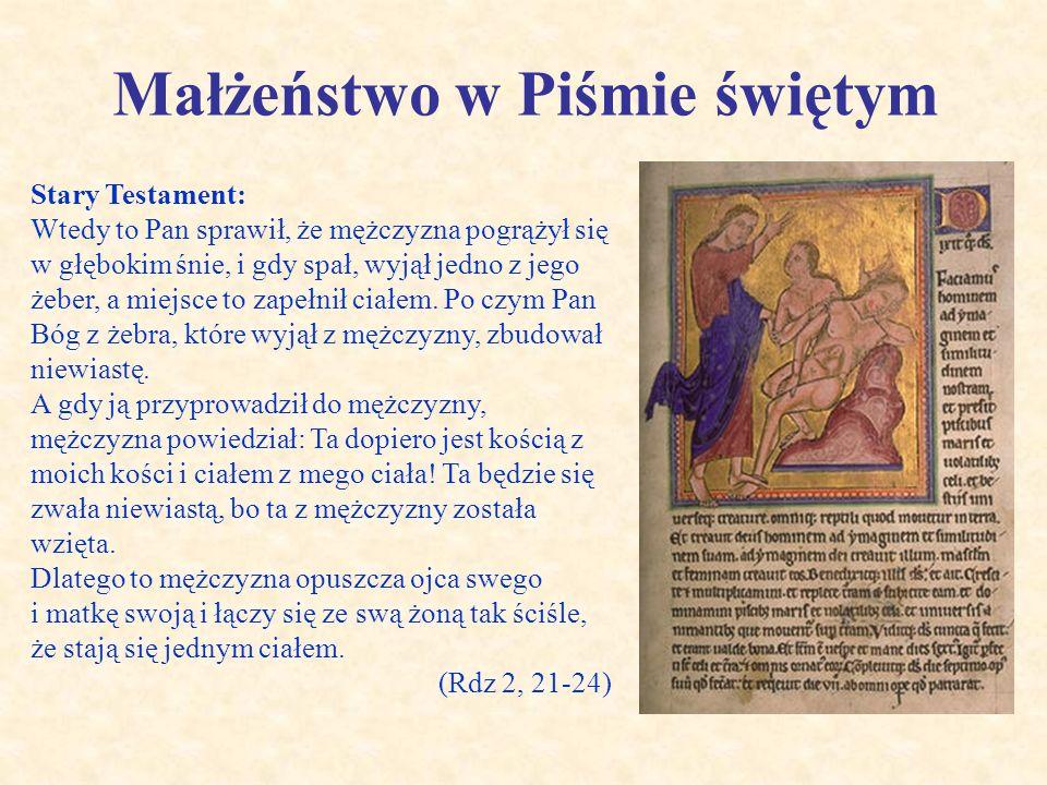 Małżeństwo w Piśmie świętym Stary Testament: Wtedy to Pan sprawił, że mężczyzna pogrążył się w głębokim śnie, i gdy spał, wyjął jedno z jego żeber, a