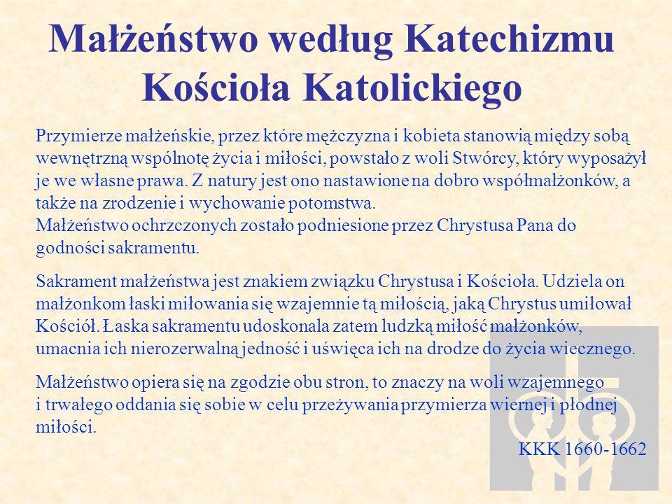 Małżeństwo według Katechizmu Kościoła Katolickiego Przymierze małżeńskie, przez które mężczyzna i kobieta stanowią między sobą wewnętrzną wspólnotę ży
