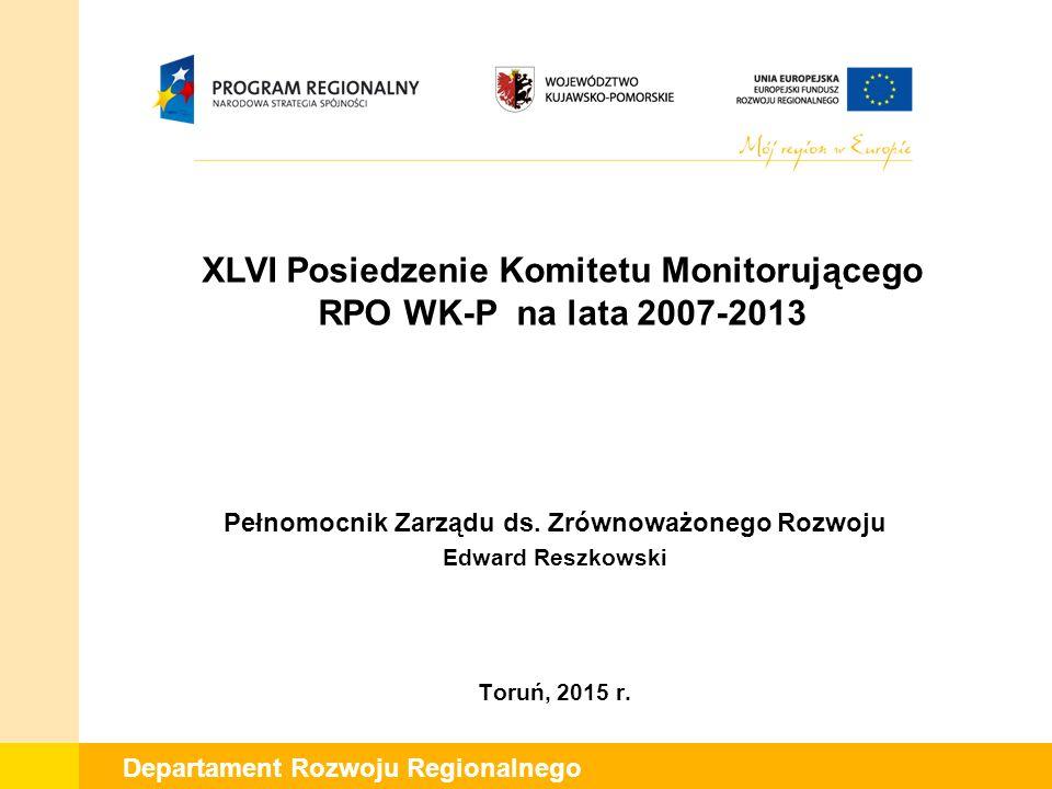 Departament Rozwoju Regionalnego XLVI Posiedzenie Komitetu Monitorującego RPO WK-P na lata 2007-2013 Pełnomocnik Zarządu ds.