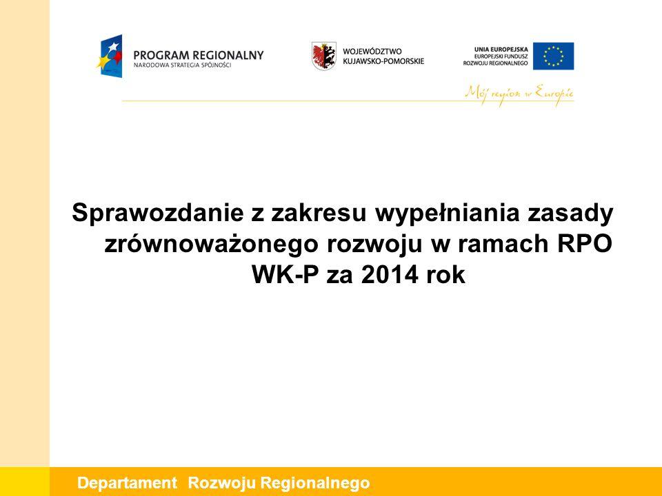 Departament Rozwoju Regionalnego Sprawozdanie z zakresu wypełniania zasady zrównoważonego rozwoju w ramach RPO WK-P za 2014 rok