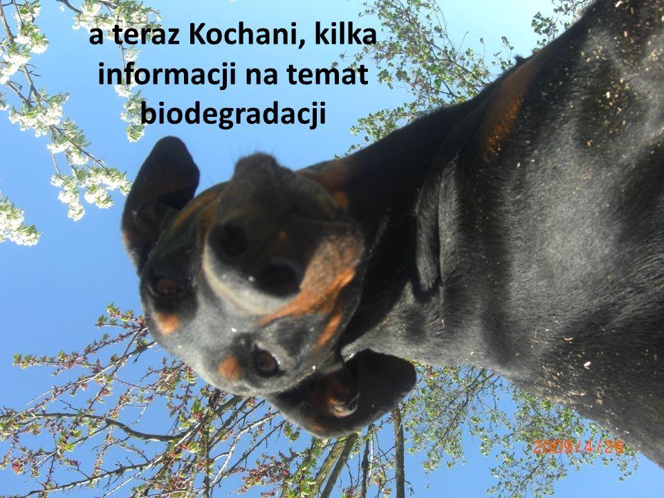a teraz Kochani, kilka informacji na temat biodegradacji