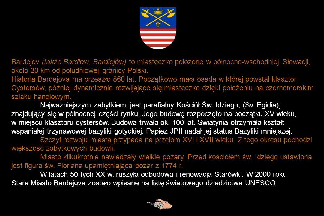 Bardejov (także Bardiow, Bardiejów) to miasteczko położone w północno-wschodniej Słowacji, około 30 km od południowej granicy Polski.