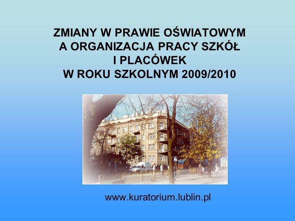 ZMIANY W PRAWIE OŚWIATOWYM A ORGANIZACJA PRACY SZKÓŁ I PLACÓWEK W ROKU SZKOLNYM 2009/2010 www.kuratorium.lublin.pl