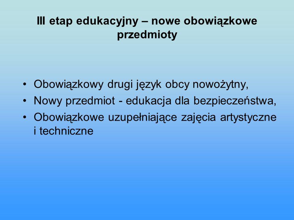 III etap edukacyjny – nowe obowiązkowe przedmioty Obowiązkowy drugi język obcy nowożytny, Nowy przedmiot - edukacja dla bezpieczeństwa, Obowiązkowe uzupełniające zajęcia artystyczne i techniczne