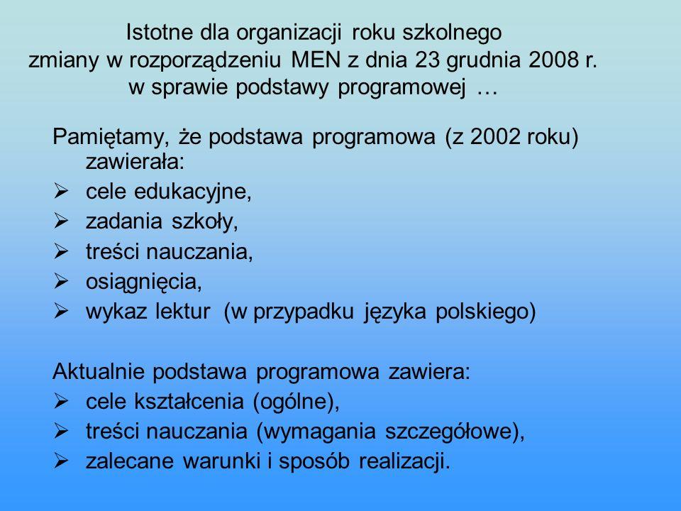 Pamiętamy, że podstawa programowa (z 2002 roku) zawierała:  cele edukacyjne,  zadania szkoły,  treści nauczania,  osiągnięcia,  wykaz lektur (w przypadku języka polskiego) Aktualnie podstawa programowa zawiera:  cele kształcenia (ogólne),  treści nauczania (wymagania szczegółowe),  zalecane warunki i sposób realizacji.