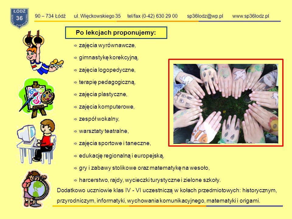 90 – 734 Łódź ul. Więckowskiego 35 tel/fax (0-42) 630 29 00 sp36lodz@wp.pl www.sp36lodz.pl Szkoła zapewnia swoim uczniom:  wykwalifikowaną kadrę peda