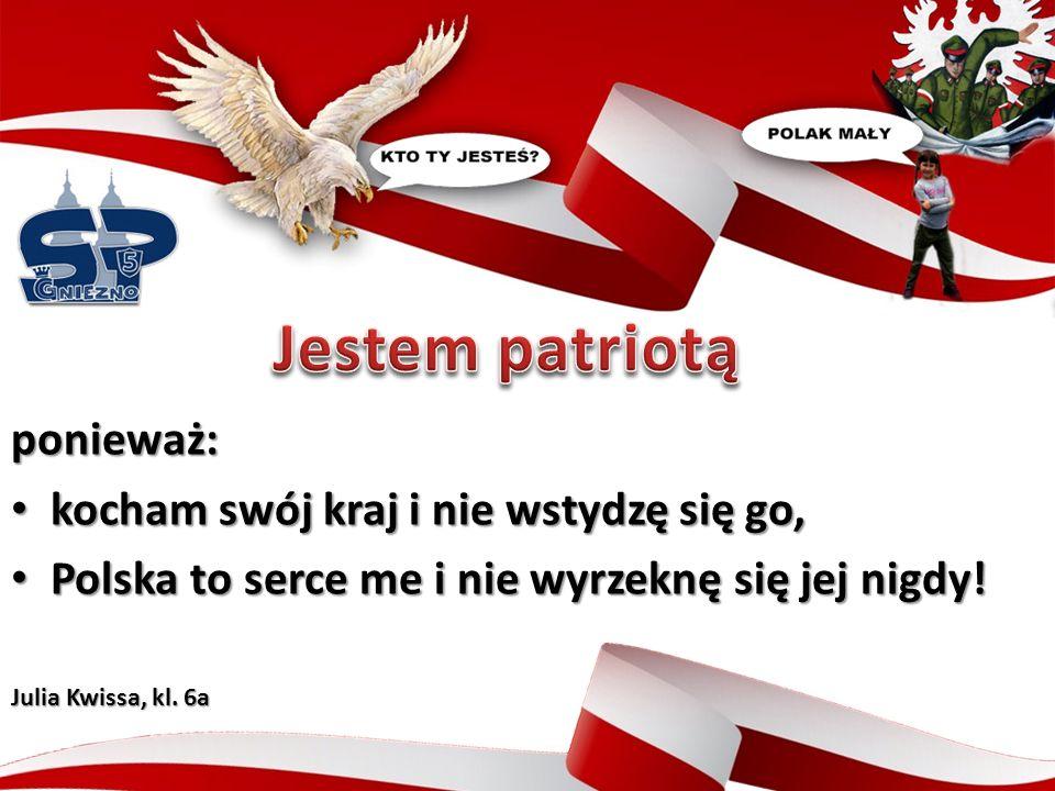 ponieważ kocham swój naród, jego tradycje i wierzę w jego wolność. Gabriel Górniak, kl. 6a