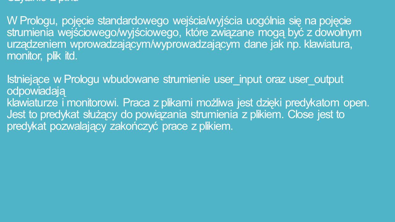 Czytanie z pliku W Prologu, pojęcie standardowego wejścia/wyjścia uogólnia się na pojęcie strumienia wejściowego/wyjściowego, które związane mogą być z dowolnym urządzeniem wprowadzającym/wyprowadzającym dane jak np.