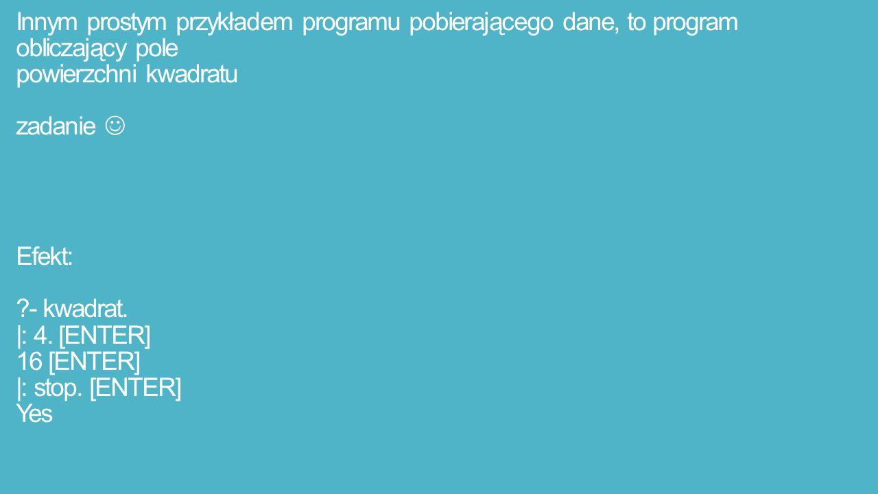 Innym prostym przykładem programu pobierającego dane, to program obliczający pole powierzchni kwadratu zadanie Efekt: - kwadrat.