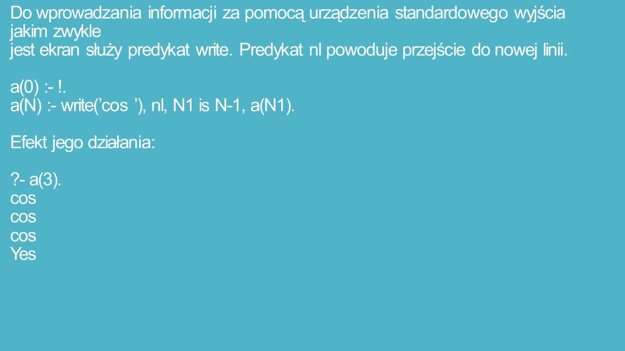 Do wprowadzania informacji za pomocą urządzenia standardowego wyjścia jakim zwykle jest ekran służy predykat write.