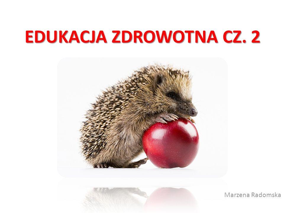 EDUKACJA ZDROWOTNA CZ. 2 Marzena Radomska