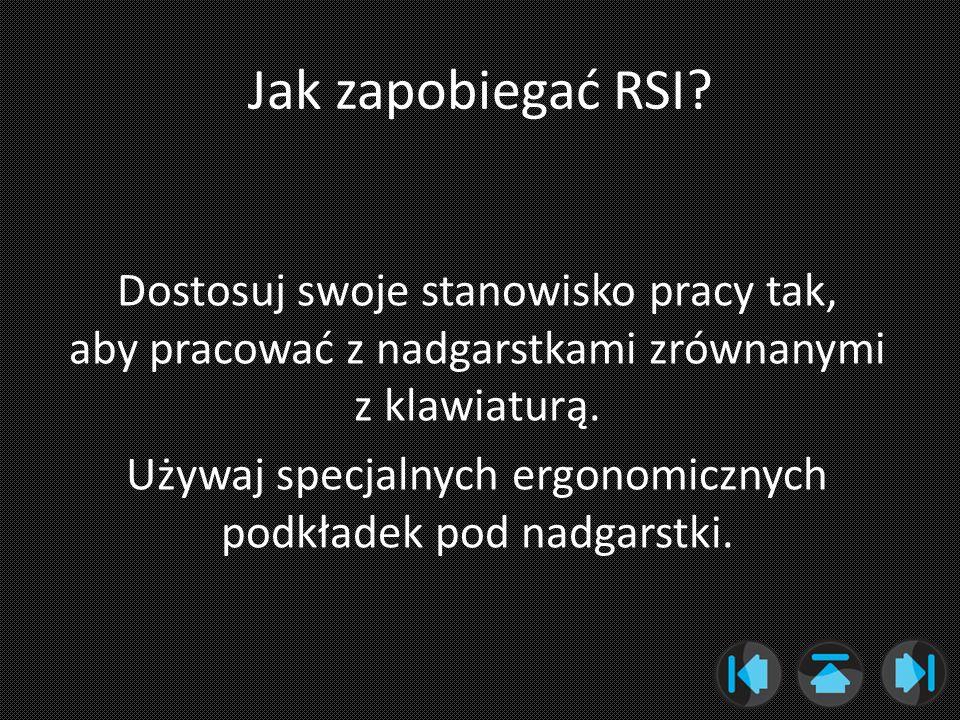 Jak zapobiegać RSI? Dostosuj swoje stanowisko pracy tak, aby pracować z nadgarstkami zrównanymi z klawiaturą. Używaj specjalnych ergonomicznych podkła