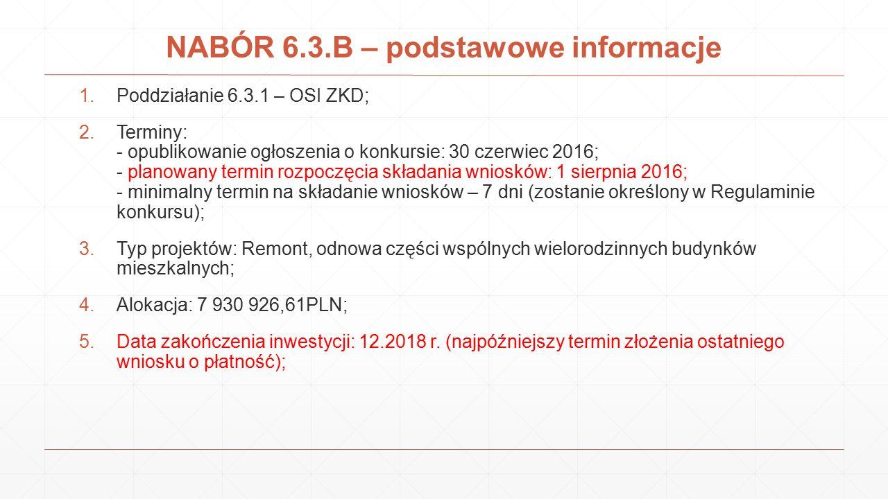 NABÓR 6.3.B – podstawowe informacje 1.Poddziałanie 6.3.1 – OSI ZKD; 2.Terminy: - opublikowanie ogłoszenia o konkursie: 30 czerwiec 2016; - planowany t