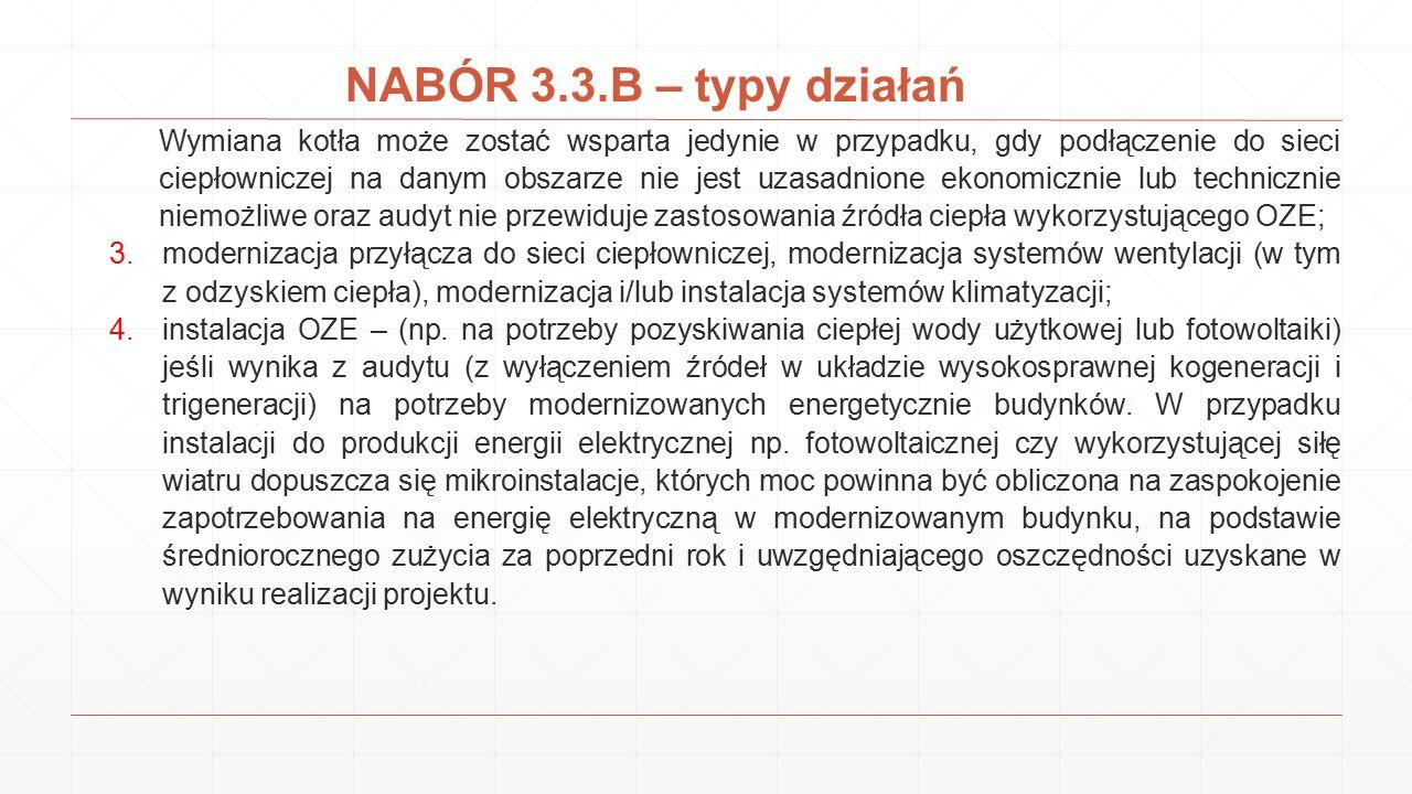 NABÓR 3.3.B – typy działań Wymiana kotła może zostać wsparta jedynie w przypadku, gdy podłączenie do sieci ciepłowniczej na danym obszarze nie jest uz