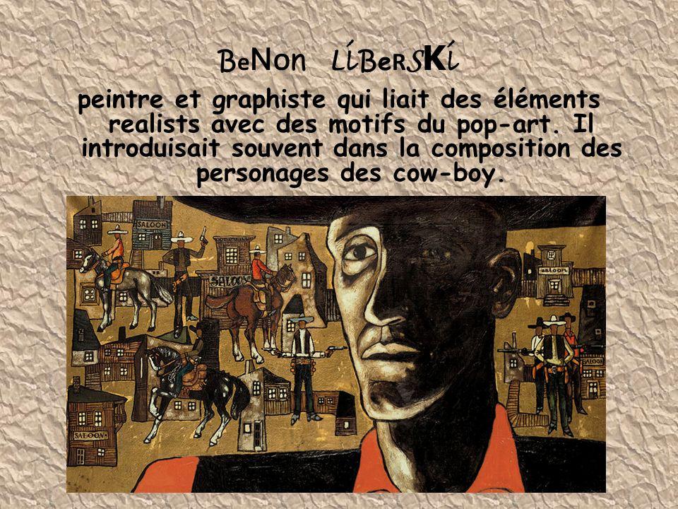 B e N O n L i B e R S K i peintre et graphiste qui liait des éléments realists avec des motifs du pop-art.