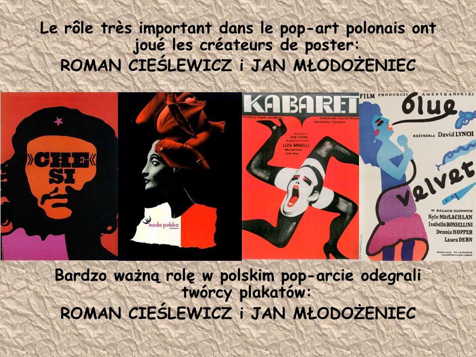 Le rôle très important dans le pop-art polonais ont joué les créateurs de poster: ROMAN CIEŚLEWICZ i JAN MŁODOŻENIEC Bardzo ważną rolę w polskim pop-a
