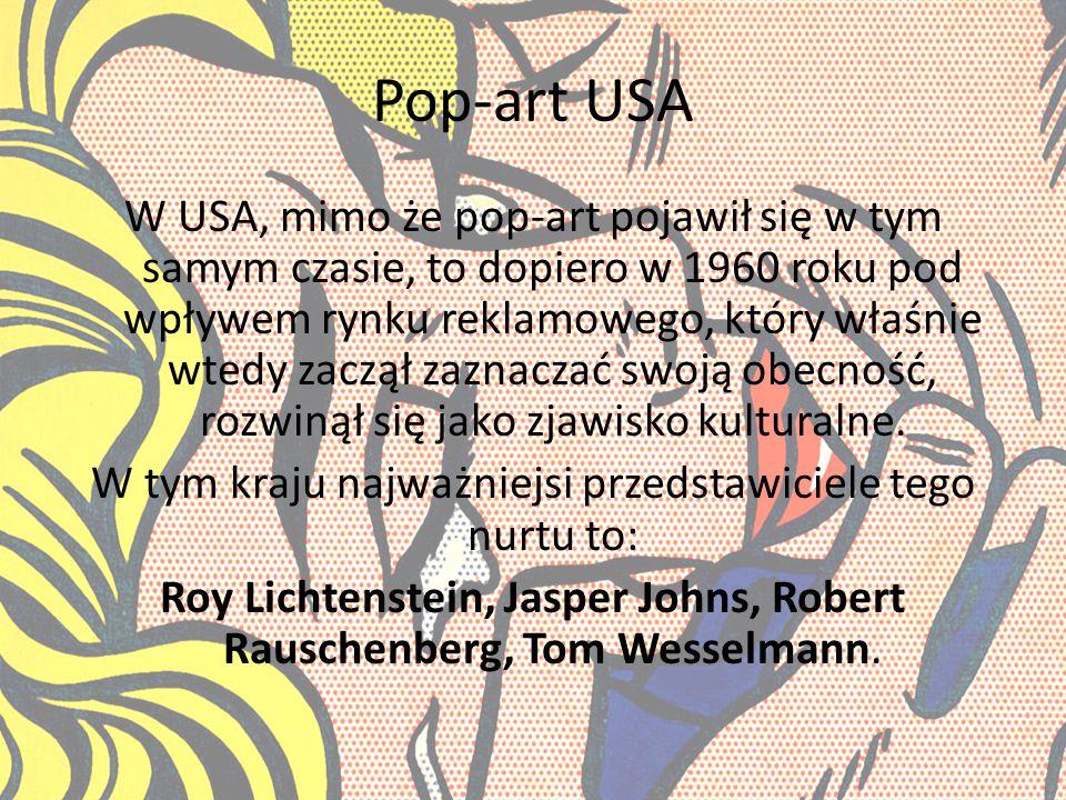 Pop-art USA W USA, mimo że pop-art pojawił się w tym samym czasie, to dopiero w 1960 roku pod wpływem rynku reklamowego, który właśnie wtedy zaczął zaznaczać swoją obecność, rozwinął się jako zjawisko kulturalne.