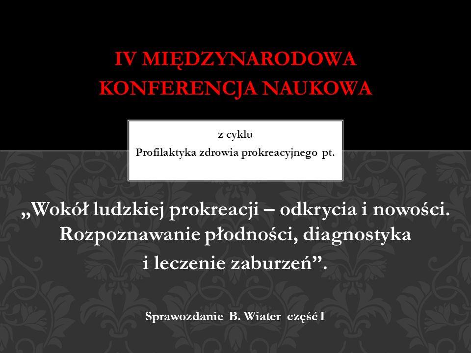 IV MIĘDZYNARODOWA KONFERENCJA NAUKOWA z cyklu Profilaktyka zdrowia prokreacyjnego pt.