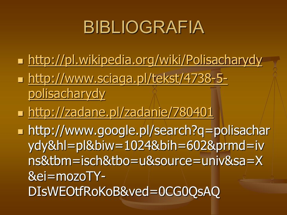 BIBLIOGRAFIA http://pl.wikipedia.org/wiki/Polisacharydy http://pl.wikipedia.org/wiki/Polisacharydy http://pl.wikipedia.org/wiki/Polisacharydy http://w