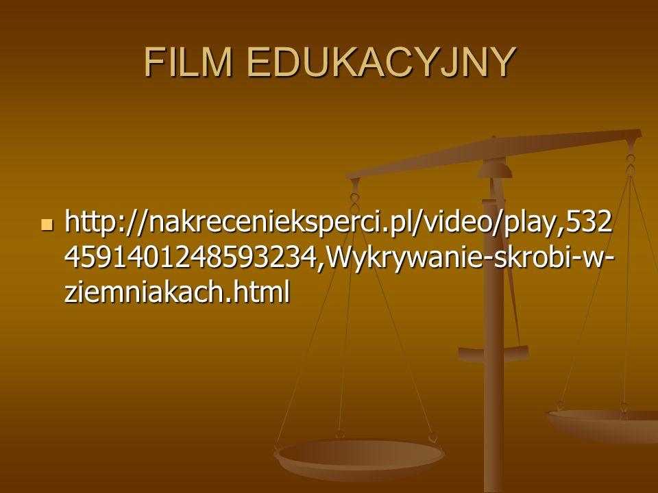 FILM EDUKACYJNY http://nakrecenieksperci.pl/video/play,532 4591401248593234,Wykrywanie-skrobi-w- ziemniakach.html http://nakrecenieksperci.pl/video/pl