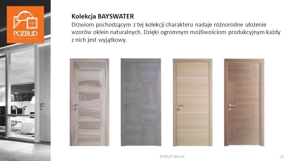 POZBUD T&R S.A.13 Kolekcja BAYSWATER Drzwiom pochodzącym z tej kolekcji charakteru nadaje różnorodne ułożenie wzorów oklein naturalnych. Dzięki ogromn