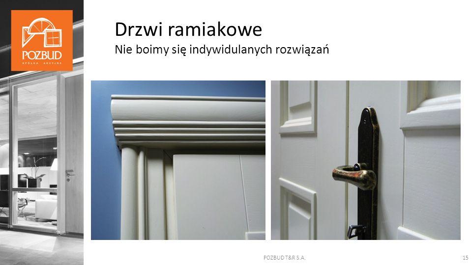 POZBUD T&R S.A.15 Drzwi ramiakowe Nie boimy się indywidulanych rozwiązań