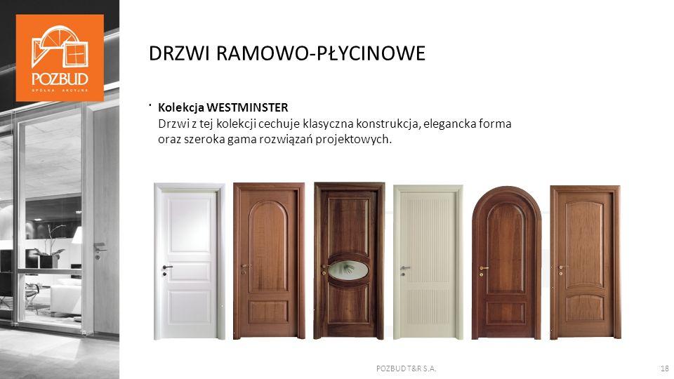 POZBUD T&R S.A.18 DRZWI RAMOWO-PŁYCINOWE. Kolekcja WESTMINSTER Drzwi z tej kolekcji cechuje klasyczna konstrukcja, elegancka forma oraz szeroka gama r