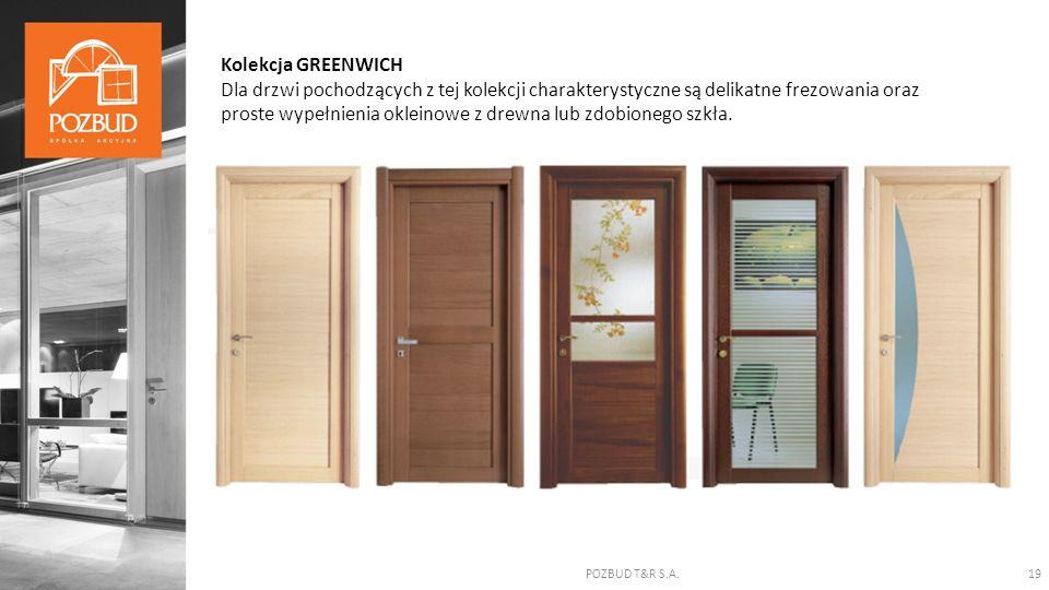 POZBUD T&R S.A.19 Kolekcja GREENWICH Dla drzwi pochodzących z tej kolekcji charakterystyczne są delikatne frezowania oraz proste wypełnienia okleinowe