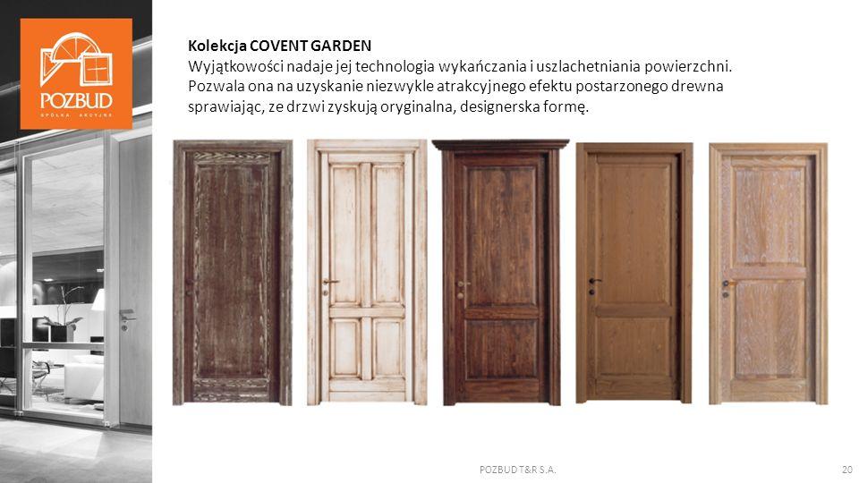 POZBUD T&R S.A.20 Kolekcja COVENT GARDEN Wyjątkowości nadaje jej technologia wykańczania i uszlachetniania powierzchni. Pozwala ona na uzyskanie niezw
