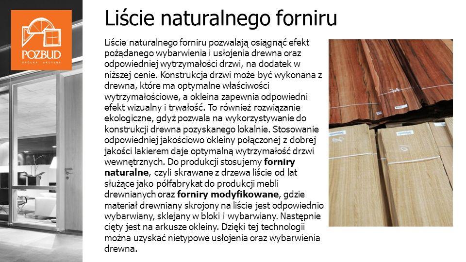 Liście naturalnego forniru Liście naturalnego forniru pozwalają osiągnąć efekt pożądanego wybarwienia i usłojenia drewna oraz odpowiedniej wytrzymałości drzwi, na dodatek w niższej cenie.