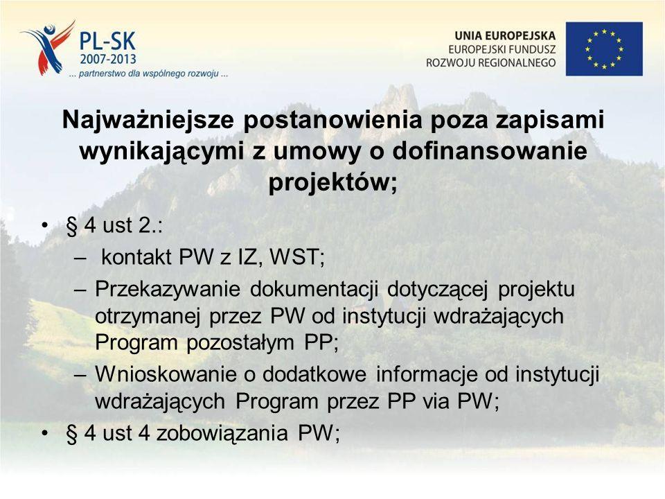 Najważniejsze postanowienia poza zapisami wynikającymi z umowy o dofinansowanie projektów; § 4 ust 2.: – kontakt PW z IZ, WST; –Przekazywanie dokumentacji dotyczącej projektu otrzymanej przez PW od instytucji wdrażających Program pozostałym PP; –Wnioskowanie o dodatkowe informacje od instytucji wdrażających Program przez PP via PW; § 4 ust 4 zobowiązania PW;
