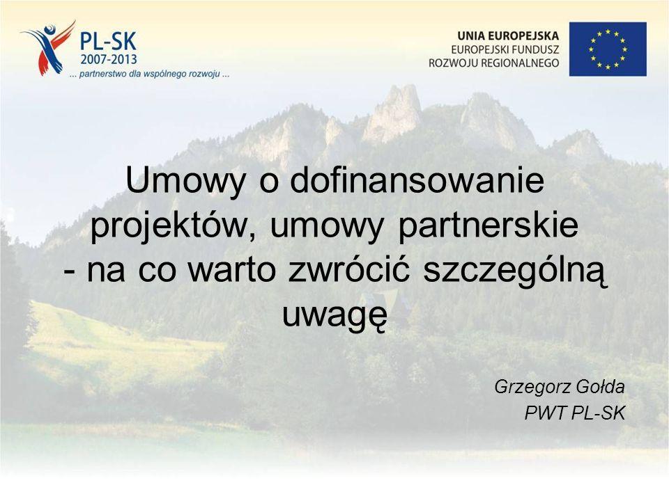 Umowy o dofinansowanie projektów, umowy partnerskie - na co warto zwrócić szczególną uwagę Grzegorz Gołda PWT PL-SK