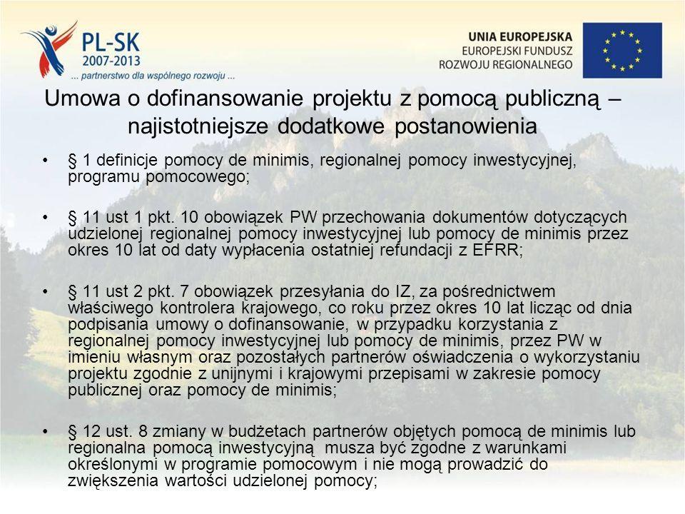 Umowa o dofinansowanie projektu z pomocą publiczną – najistotniejsze dodatkowe postanowienia § 1 definicje pomocy de minimis, regionalnej pomocy inwestycyjnej, programu pomocowego; § 11 ust 1 pkt.