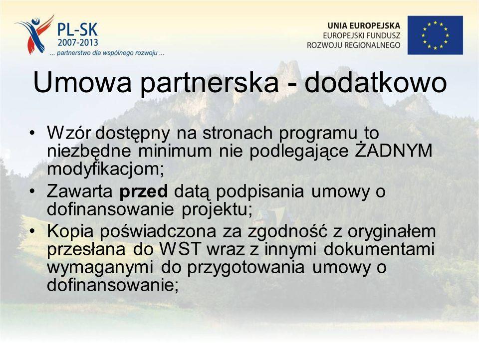 Umowa partnerska - dodatkowo Wzór dostępny na stronach programu to niezbędne minimum nie podlegające ŻADNYM modyfikacjom; Zawarta przed datą podpisania umowy o dofinansowanie projektu; Kopia poświadczona za zgodność z oryginałem przesłana do WST wraz z innymi dokumentami wymaganymi do przygotowania umowy o dofinansowanie;