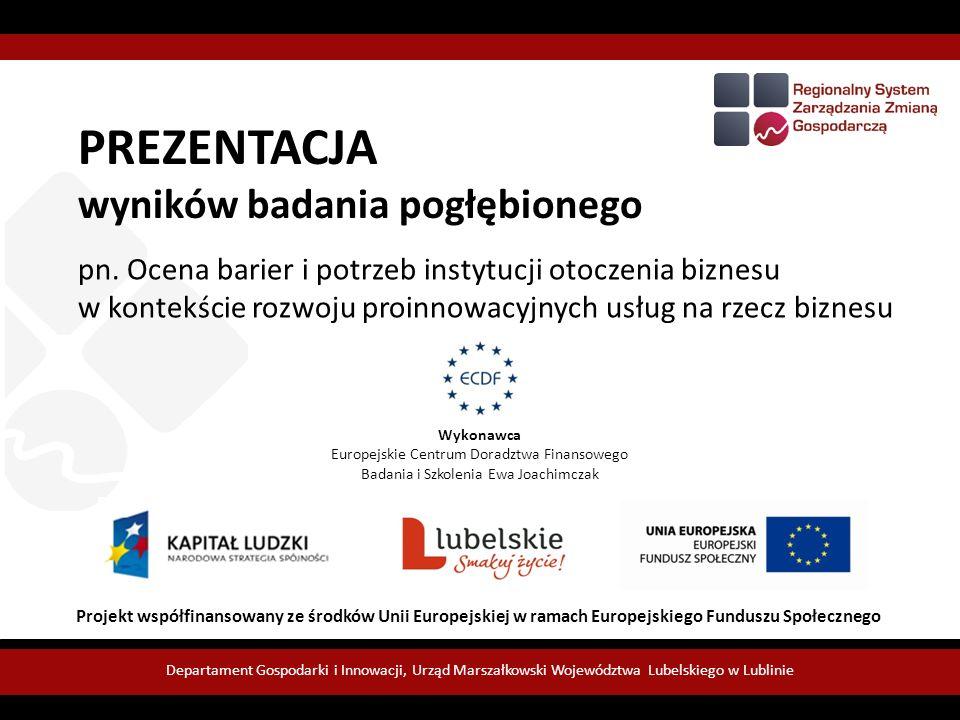 pn. Ocena barier i potrzeb instytucji otoczenia biznesu w kontekście rozwoju proinnowacyjnych usług na rzecz biznesu Projekt współfinansowany ze środk