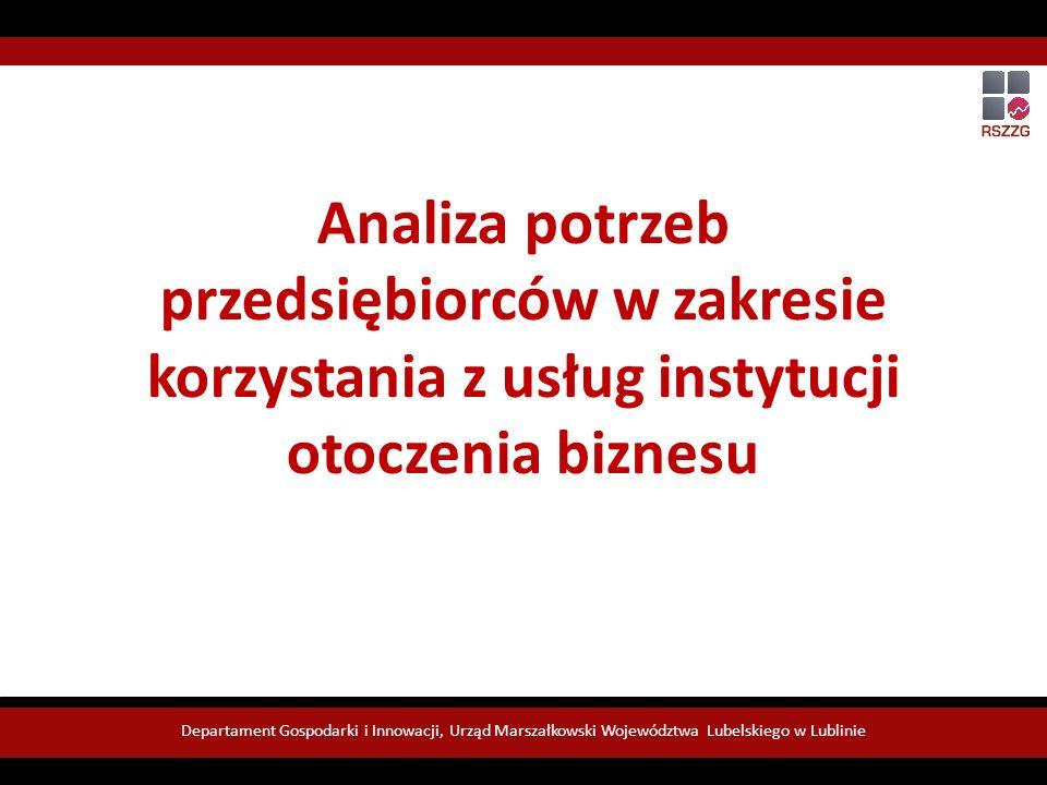 Analiza potrzeb przedsiębiorców w zakresie korzystania z usług instytucji otoczenia biznesu Departament Gospodarki i Innowacji, Urząd Marszałkowski Województwa Lubelskiego w Lublinie