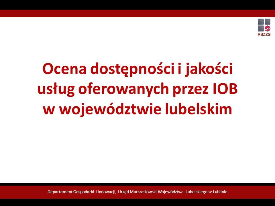 Ocena dostępności i jakości usług oferowanych przez IOB w województwie lubelskim Departament Gospodarki i Innowacji, Urząd Marszałkowski Województwa Lubelskiego w Lublinie
