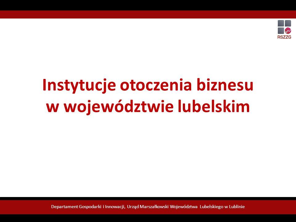 Instytucje otoczenia biznesu w województwie lubelskim Departament Gospodarki i Innowacji, Urząd Marszałkowski Województwa Lubelskiego w Lublinie