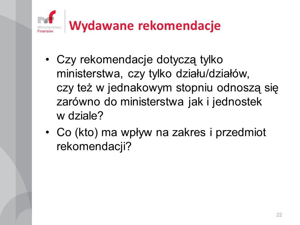 Wydawane rekomendacje Czy rekomendacje dotyczą tylko ministerstwa, czy tylko działu/działów, czy też w jednakowym stopniu odnoszą się zarówno do ministerstwa jak i jednostek w dziale.